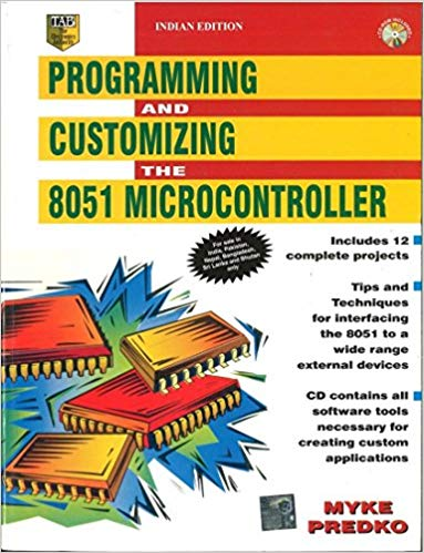 Programming and Customizing the 8051 Microcontroller by Myke Predko