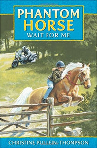 Phantom Horse: Wait for Me by Christine Pullein-Thompson