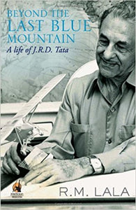 Beyond the Last Blue Mountain: the Authorised Biography of J.R.D. Tata  by R.M. LALA