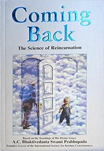Coming Back: The Science of Reincarnation by His Divine Grace A.C. Bhaktivedanta Swami Prabhupada