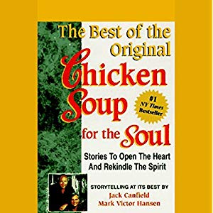 The Best of the Original Chicken Soup for the Soul: Stories to Open the Heart and Rekindle the Spirit by Jack Canfield