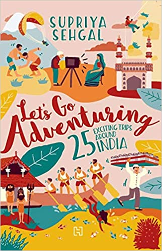 Let's Go Adventuring: 25 Exciting Trips around India by Supriya Sehgal