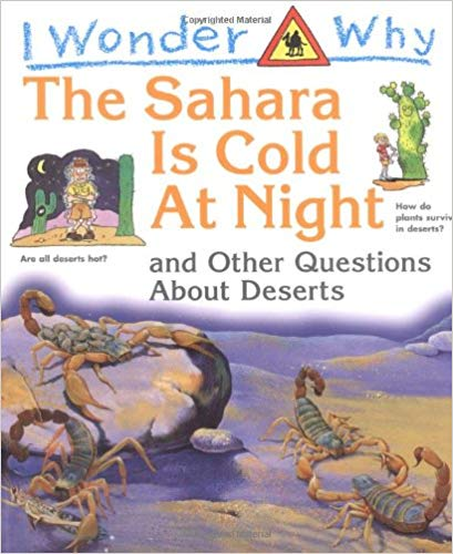 I Wonder Why the Sahara Is Cold at Night : And Other Questions About Deserts