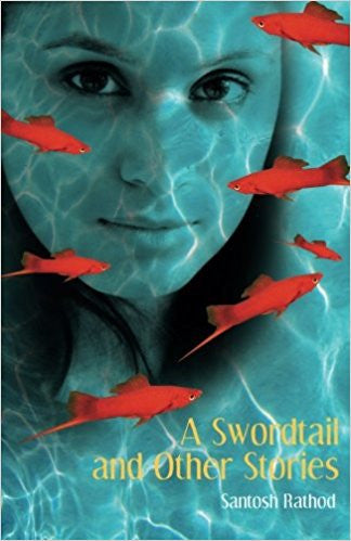 A Swordtail and Other Stories by Santosh Rathod