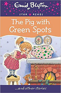 The Pig With Green Spots (Enid Blyton: Star Reads Series 8) by Enid Blyton