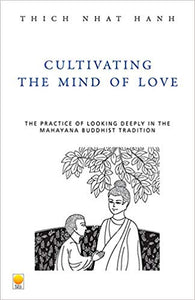 Cultivating the Mind of Love: The Practice of Looking Deeply the Mahayana Buddhist Tradition by Thich Nhat Hanh