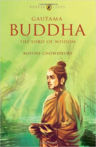 Gautama Buddha: The Lord of Wisdom By Rohini Chowdhary