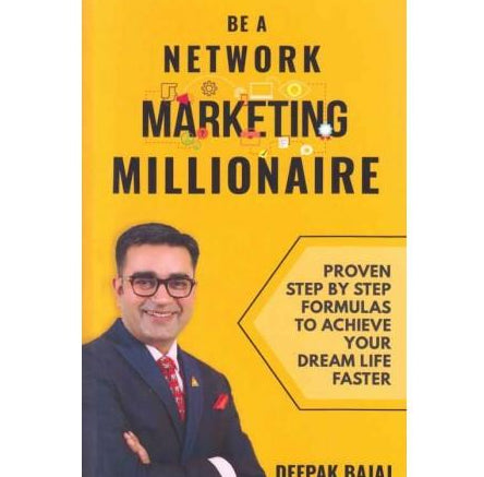 Be a Network Marketing Millionaire  by Deepak Bajaj