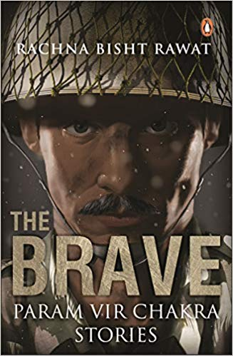 The Brave: Param Vir Chakra Stories by Rachna Bisht