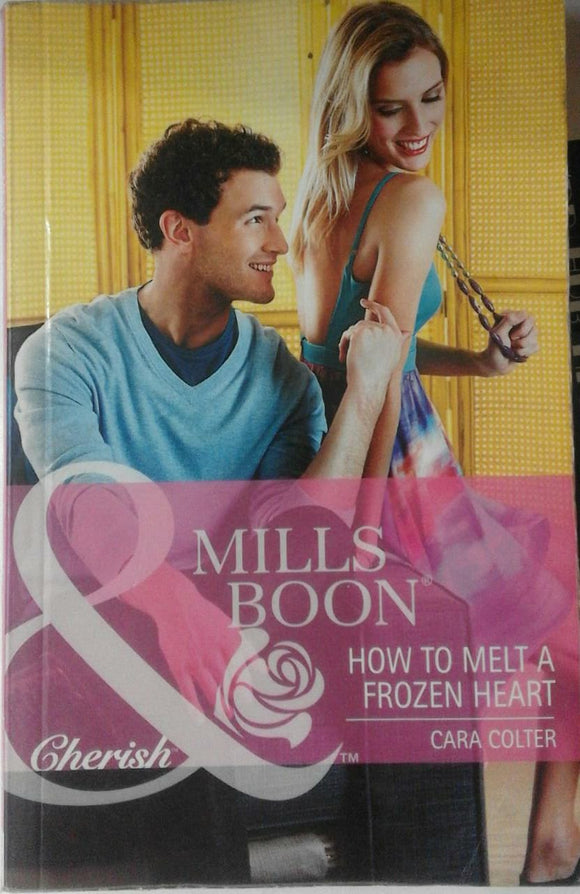 How To Melt A Frozen Heart Cara Colter by Mills & Boon