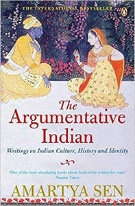 The Argumentative Indian: Writings on Indian History, Culture and Identity by Amartya Sen