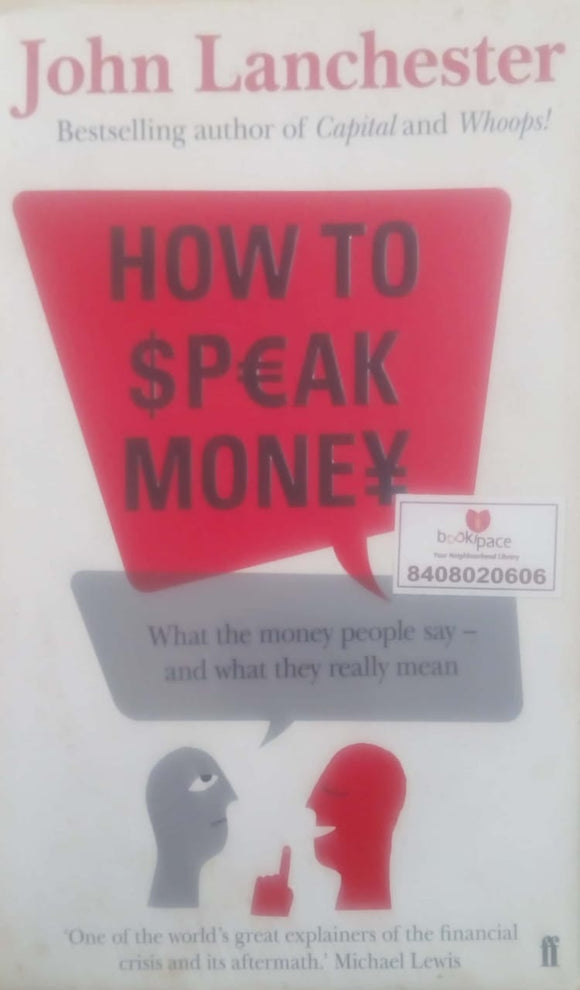 How to Speak Money: What the Money People Say — And What It Really Means by John Lanchester