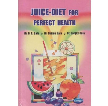 Juice Diet For Perfect Health  by Dr-Sanjay-Gala/Dr-D-R-Gala/Dr-Dhiren-Gala