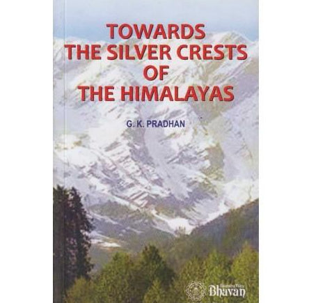 Towards The Silver Crests Of The Himalayas (Towards The Silver Crests Of The Himalayas)  by G. K. Pradhan