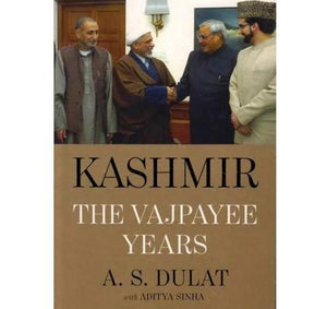Kashmir The Vajpayee Years (Kashmir The Vajpayee Years) by A. S. Dulat