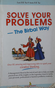 Solve Your Problems - The Birbal Way by Anita S.R. Vas