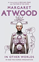 In Other Worlds: SF and the Human Imagination By Margaret Atwood