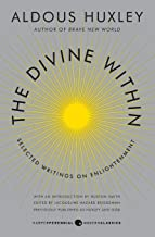 The Divine Within : Selected Writings on Enlightenment By Aldous Huxley and Huston Smith