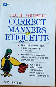 Teach Yourself Correct Manners and Etiquette by Eric Watson