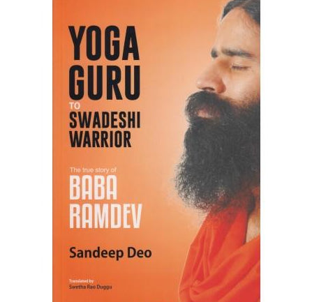 Yoga Guru To Swadeshi Warrior by Sandeep Deo