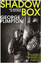 Shadow Box : An Amateur In The Ring By George Plimpton