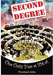 Second Degree One Crazy Year At IIM-A by Prashant John