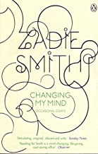 Changing My Mind : Occasional Essays By Zadie Smith