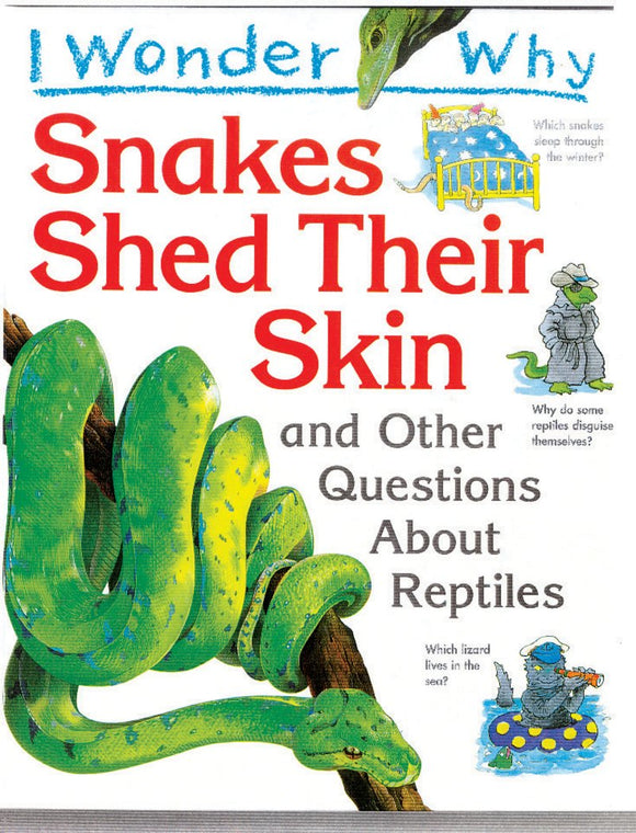 I Wonder Why Snakes Shed Their Skin and Other Questions About Reptiles
