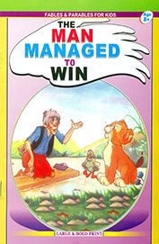 Fables And Parables For Kids ; The Man Managed To Win Age 8+