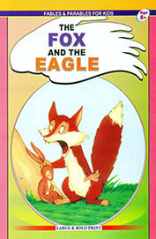 Fables And Parables For Kids ; Fox And Eagle Age 8+