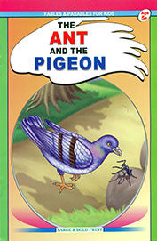 Fables And Parables For Kids ; The Ant And The Pigeon Age 5+