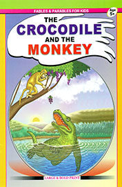Fables And Parables For Kids ; The Crocodile And The Monkey Age 5+