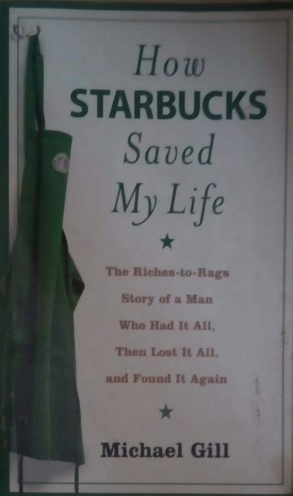 How Starbucks Saved My Life: A Son of Privilege Learns to Live Like Everyone Else by Michael Gates Gill