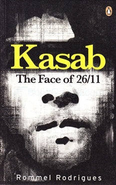 Kasab: The Face of 26/11 by Rommel Rodrigues