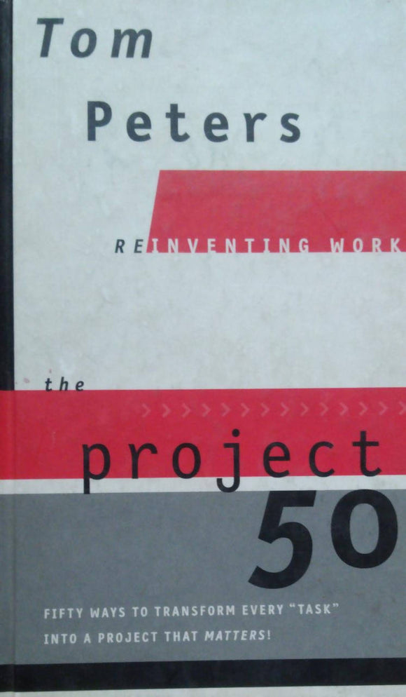 The Project 50 : Reinventing Work By Tom Peters