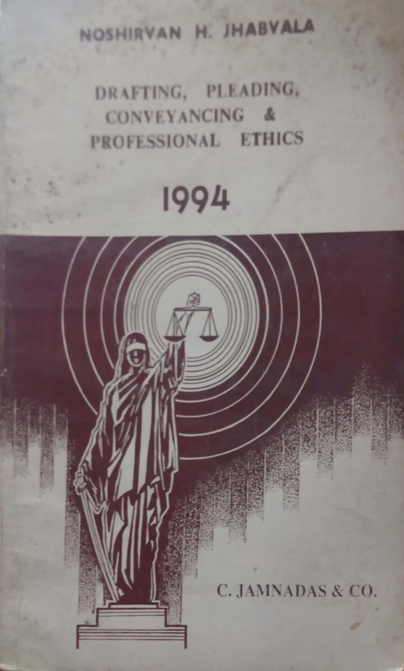 Drafting, Pleading, Conveyancing and Professional Ethics  by Noshirvan H. Jhabvala