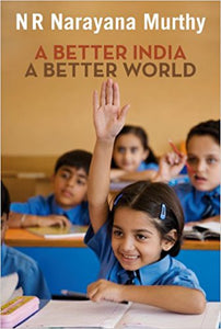 A Better India A Better World By N.R.Narayana Murthy