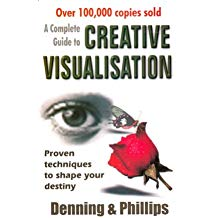 A Complete Guide To Creative Visualisation by Denning and Philips