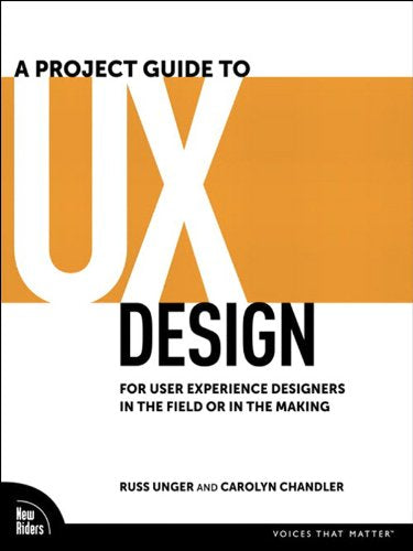 A Project Guide to UX Design by Russ Unger , Carolyn Chandler
