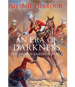 An Era of Darkness: The British Empire in India by Shashi Tharoor