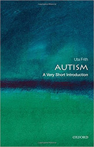 Autism: A Very Short Introduction (Very Short Introductions) By Uta Frith