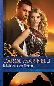 Beholden To The Throne by Carol Marinelli
