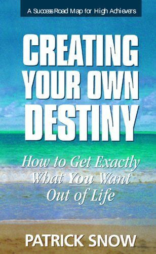 Creating Your Own Destiny by Patrick Snow