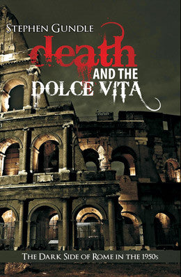 Death And The Dolce Vita by Stephen Gundle