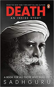 Death; An Inside Story: A book for all those who shall die By Sadguru