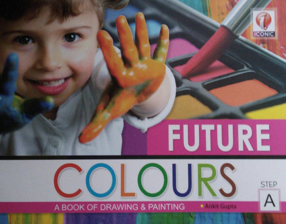 Future Colours: A Book Of Drawing & Painting Level A
