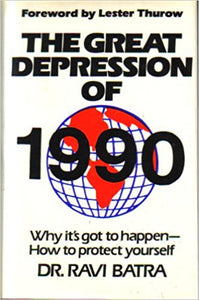 Great Depression of 1990 by Dr. Ravi Batra