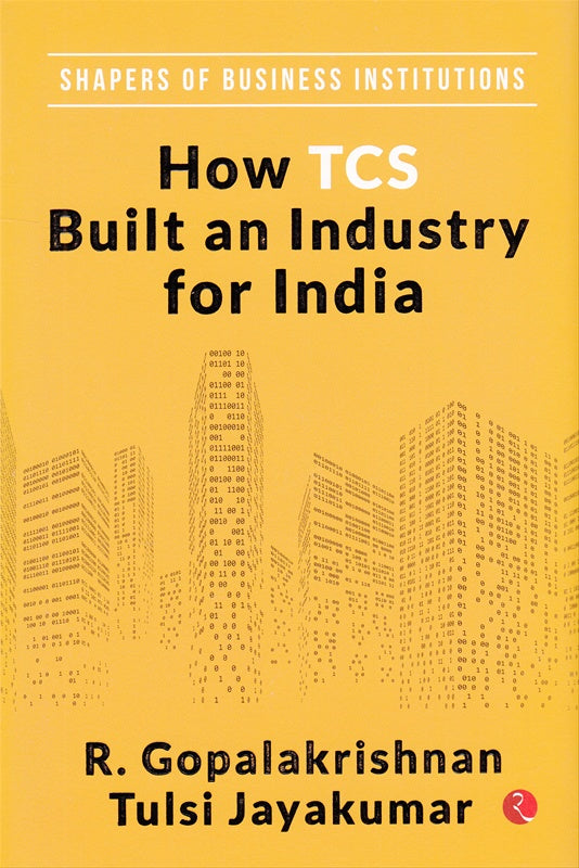 How TCS Built An Industry For India by  R. Gopalakrishnan , Tulsi Jayakumar