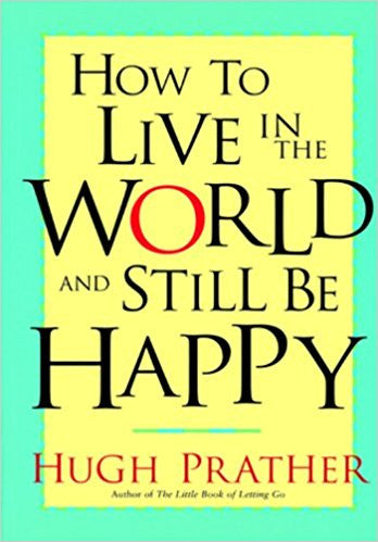 How to Live in the World & Still be Happy