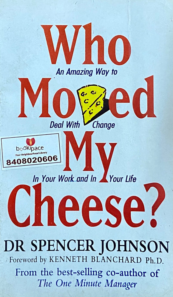 Who Moved my Chees by Sr Spencer Johnson